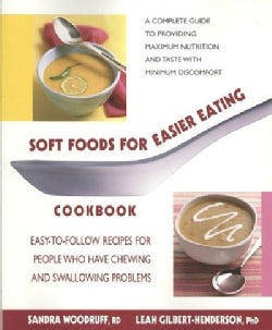 Soft Foods for Easier Eating Cookbook: Easy-To-Follow Recipes for People Who Have Chewing and Swallowing Problems (Paperback)