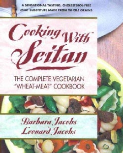 "Cooking With Seitan: The Complete Vegetarian ""Wheat-Meat"" Cookbook (Paperback)"