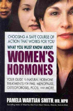 What You Must Know About Women's Hormones: Your Guide to Natural Hormone Treatents for PMS, Menopause, Osteoporos... (Paperback)