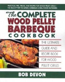 The Complete Wood Pellet Barbeque Cookbook: The Ultimate Guide & Recipe Book for Wood Pellet Grills (Paperback)