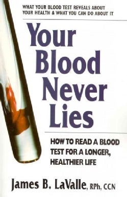 Your Blood Never Lies: How to Read a Blood Test for a Longer, Healthier Life (Paperback)