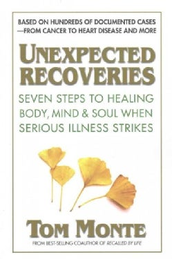 Unexpected Recoveries: Seven Steps to Healing Body, Mind & Soul When Serious Illness Strikes (Paperback)