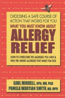 What You Must Know About Allergy Relief: How to Overcome the Allergies You Have & Find the Hidden Allergies That ... (Paperback)
