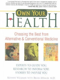 Own Your Health: Choosing the Best from Alternative and Conventional Medicine (Paperback)