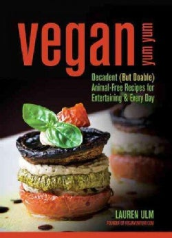 Vegan Yum Yum: Decadent but Doable Animal-free Recipes for Entertaining & Every Day (Paperback)