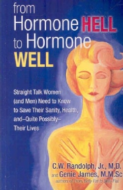 From Hormone Hell to Hormone Well: Straight Talk Women and Men Need to Know to Save Their Sanity, Health,--and Qu... (Paperback)