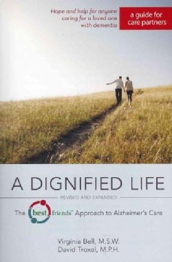 A Dignified Life: The Best Friends Approach to Alzheimer's Care: A Guide for Care Partners (Paperback)