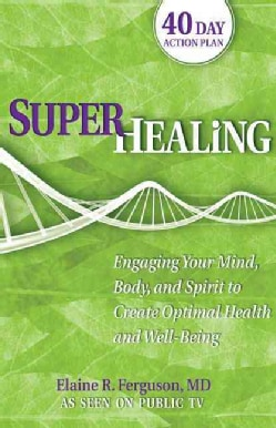 Superhealing: Engaging Your Mind, Body, and Spirit to Create Optimal Health and Well-being (Paperback)