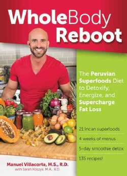 Whole Body Reboot: The Peruvian Superfoods Diet to Detoxify, Energize, and Supercharge Fat Loss (Paperback)