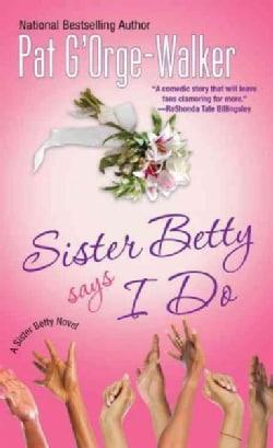 Sister Betty Says I Do (Paperback)