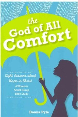 The God of All Comfort: Eight Lessons About Hope in Christ: a Women's Small-group Bible Study (Paperback)