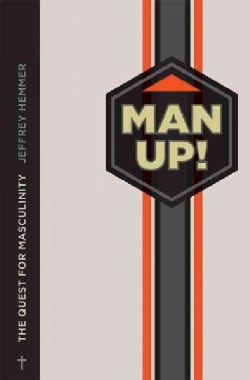 Man Up!: The Quest for Masculinity (Paperback)