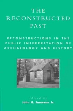 The Reconstructed Past: Reconstructions in the Public Interpretation of Archaeology and History (Paperback)