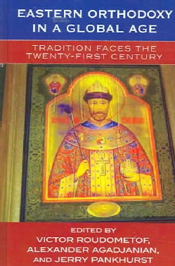 Eastern Orthodoxy In A Global Age: Tradition Faces In The Twenty-First Century (Hardcover)