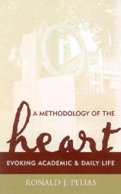 A Methodology of the Heart: Evoking Academic and Daily Life (Hardcover)