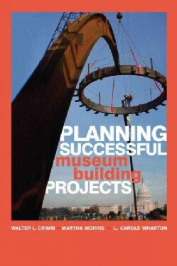 Planning Successful Museum Building Projects (Paperback)