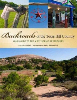 Backroads of the Texas Hill Country: Your Guide to the Hill Country's Most Scenic Backroad Adventures (Paperback)