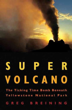 Super Volcano: The Ticking Time Bomb Beneath Yellowstone National Park (Paperback)