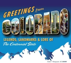 Greetings from Colorado: Legends, Landmarks & Lore of the Centennial State (Hardcover)