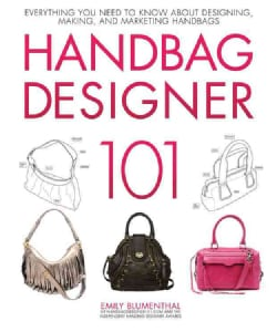 Handbag Designer 101: Everything You Need to Know About Designing, Making, and Marketing Handbags (Hardcover)