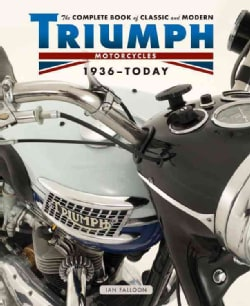 The Complete Book of Classic and Modern Triumph Motorcycles 1937-Today (Hardcover)