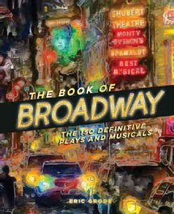 The Book of Broadway: The 150 Definitive Plays and Musicals (Hardcover)