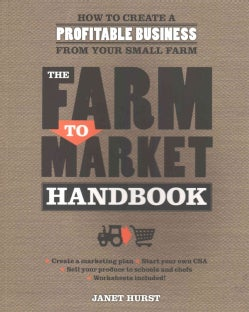 The Farm to Market Handbook: How to Create a Profitable Business from Your Small Farm (Paperback)