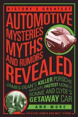 History's Greatest Automotive Mysteries, Myths, and Rumors Revealed: James Dean's Killer Porsche, Nascar's Fastes... (Paperback)