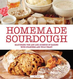 Homemade Sourdough: Mastering the Art and Science of Baking With Starters and Wild Yeast (Paperback)