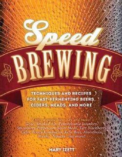 Speed Brewing: Techniques and Recipes for Fast-Fermenting Beers, Ciders, Meads, and More (Paperback)