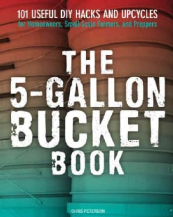 5-Gallon Bucket Book: DIY Projects, Hacks, and Upcycles (Paperback)