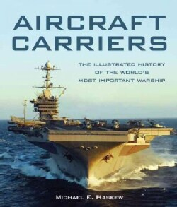 Aircraft Carriers: The Illustrated History of the World's Most Important Warships (Hardcover)