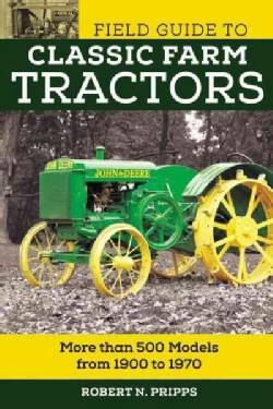 Field Guide to Classic Farm Tractors: More Than 400 Models from 1900 to 1970 (Paperback)