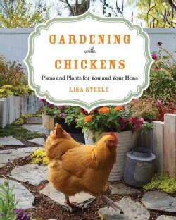 Gardening With Chickens: Plans and Plants for You and Your Hens (Paperback)
