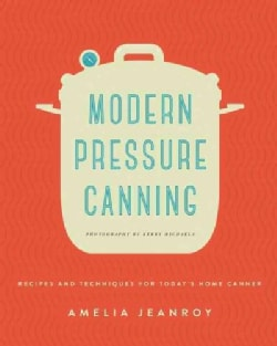 Modern Pressure Canning: Recipes and Techniques for Today's Home Canner (Paperback)