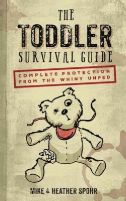 The Toddler Survival Guide: Complete Protection from the Whiny Unfed (Hardcover)