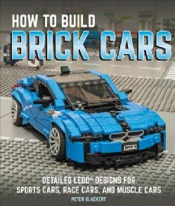 How to Build Brick Cars: Detailed Lego Designs for Sports Cars, Race Cars, and Muscle Cars (Paperback)