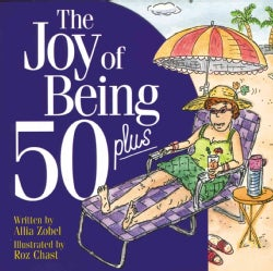 The Joy of Being 50 Plus (Paperback)