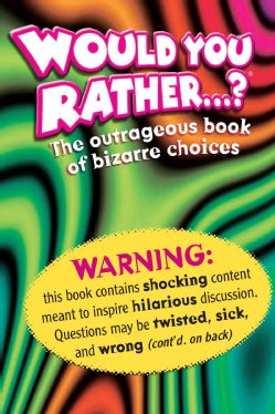 Would You Rather....?: The Outrageous Book of Bizarre Choices (Paperback)