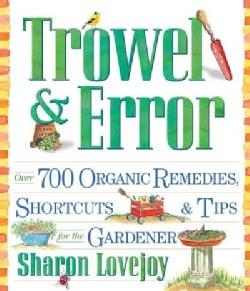 Trowel & Error: Over 700 Shortcuts, Tips & Remedies for the Gardener (Paperback)