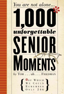 1,000 Unforgettable Senior Moments: You Are Not Alone... of Which We Could Remember Only 246 (Hardcover)