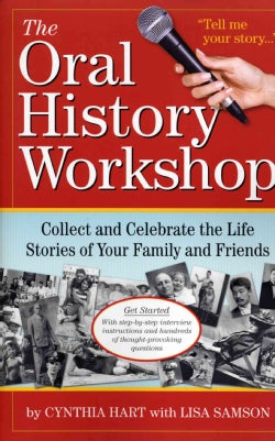 The Oral History Workshop: Collect and Celebrate the Life Stories of Your Family and Friends (Paperback)