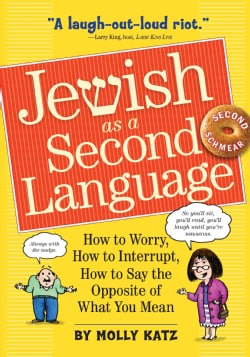 Jewish As a Second Language: How to Worry, How to Interrupt, How to Say the Opposite of What You Mean (Paperback)