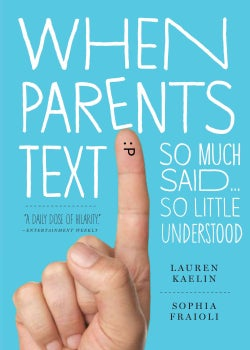 When Parents Text: So Much Said... So Little Understood (Paperback)