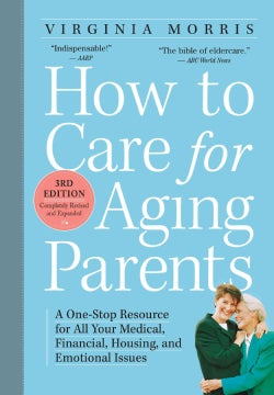 How to Care for Aging Parents: A One-Stop Resource for All Your Medical, Financial, Housing, and Emotional Issues (Paperback)