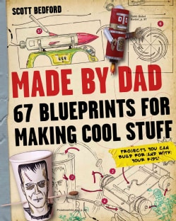 Made by Dad: 67 Blueprints for Making Cool Stuff (Paperback)