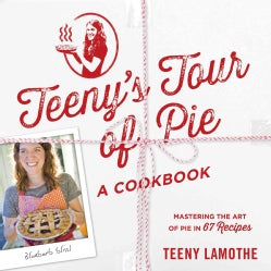 Teeny's Tour of Pie: A Cookbook (Paperback)