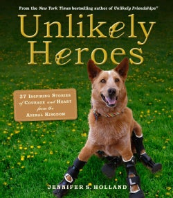Unlikely Heroes: 37 Inspiring Stories of Courage and Heart from the Animal Kingdom (Paperback)