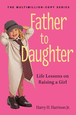 Father to Daughter: Life Lessons on Raising a Girl (Paperback)