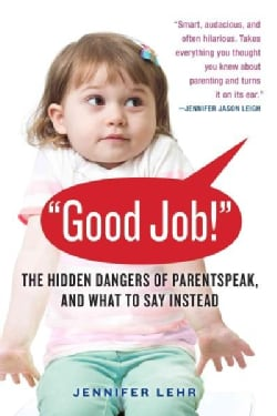 Parentspeak: What's Wrong with How We Talk to Our Children--and What to Say Instead (Paperback)